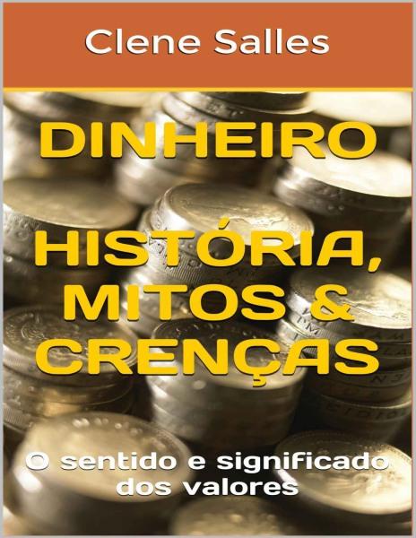 DINHEIRO História, Mitos & Crenças